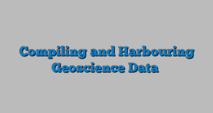 Compiling and Harbouring Geoscience Data