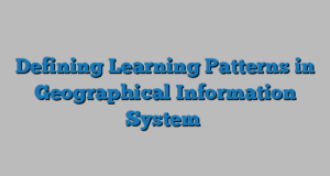 Defining Learning Patterns in Geographical Information System