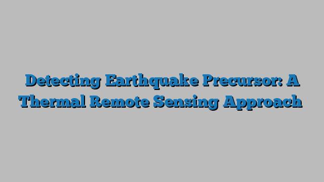 Detecting Earthquake Precursor: A Thermal Remote Sensing