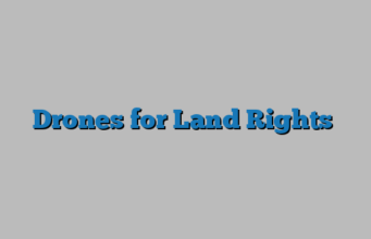 Drones for Land Rights