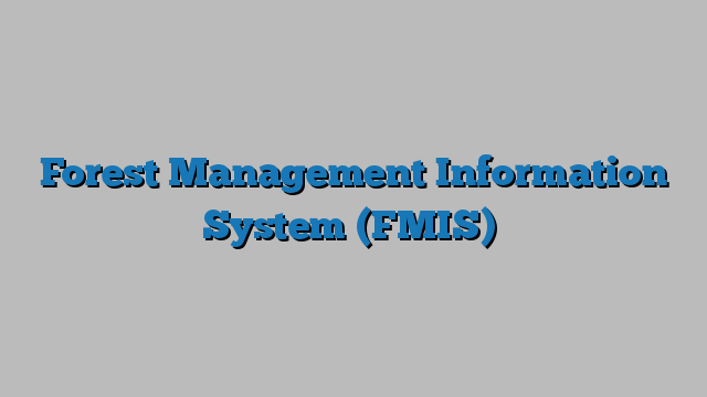 Forest Management Information System (FMIS) - Geospatial World