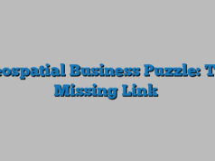 Geospatial Business Puzzle: The Missing Link