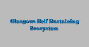 Glasgow: Self Sustaining Ecosystem