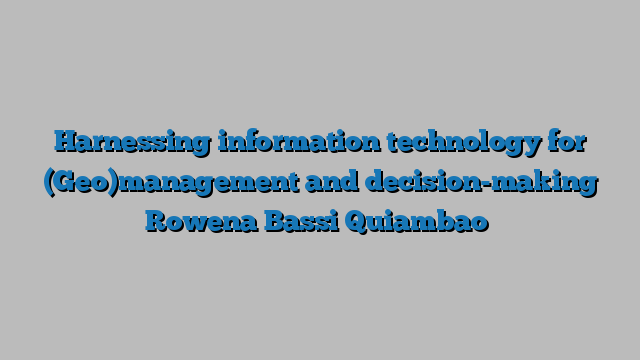 Technology Management Decisions: Harnessing Information Technology For (Geo)management And