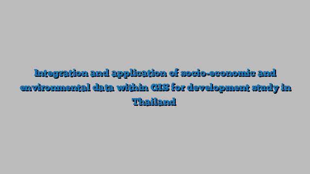 Integration and application of socio-economic and environmental data