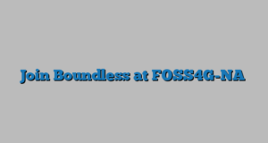 Join Boundless at FOSS4G-NA