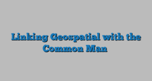 Linking Geospatial with the Common Man