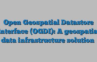 Open Geospatial Datastore Interface (OGDI): A geospatial data infrastructure solution