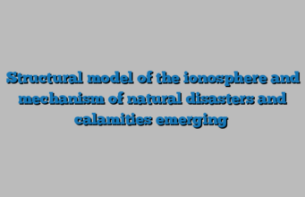 Structural model of the ionosphere and mechanism of natural disasters and calamities emerging