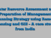Water Resource Assessment and Preparation of Management Planning Strategy using Remote Sensing and GIS – A case study from India