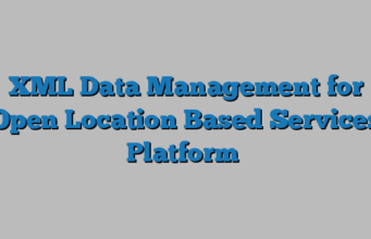 XML Data Management for Open Location Based Services Platform