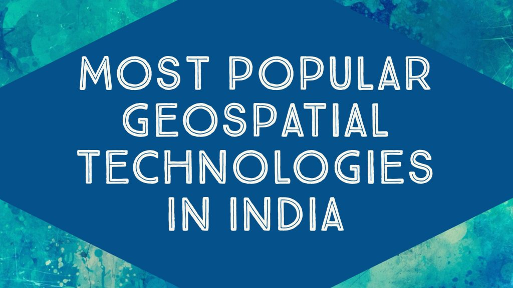 most-used-geospatial-technologies-india