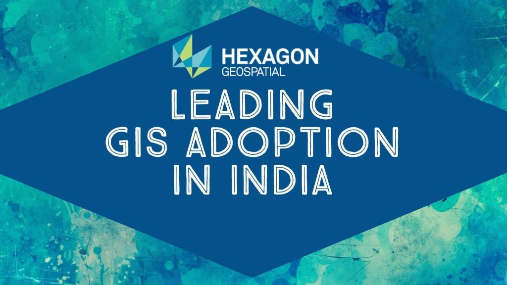 Hexagon Geospatial - Leading GIS adoption in India