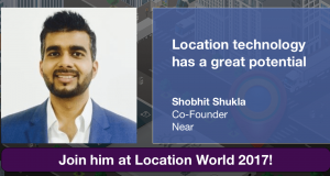 Shobhit Shukla CEO of Near Singapore on potential of Location technology, Meet him at Location World 2017