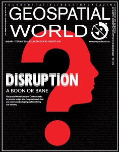 Geospatial World Magazine January 2018: Disruption: A Boon or Bane